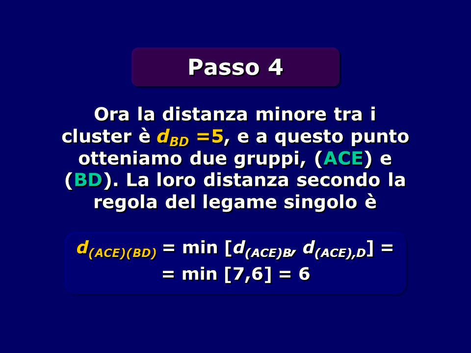 d(ACE)(BD) = min [d(ACE)B, d(ACE),D] = = min [7,6] = 6